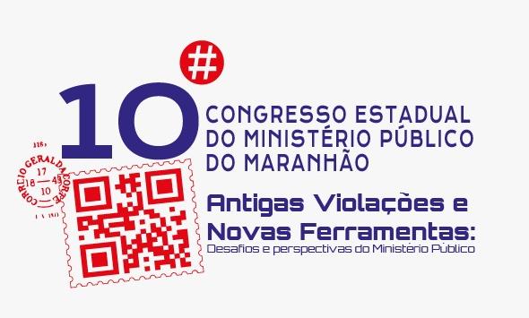 """""""10º Congresso Estadual do Ministério Público do Maranhão: Antigas Violações e Novas Ferramentas: desafios e perspectivas do Ministério Público."""""""