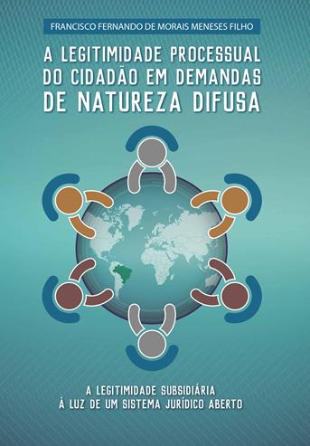A Legitimidade Processual do Cidadão em Demandas de Natureza Difusa: A legitimidade subsidiária à luz de um sistema jurídico aberto.